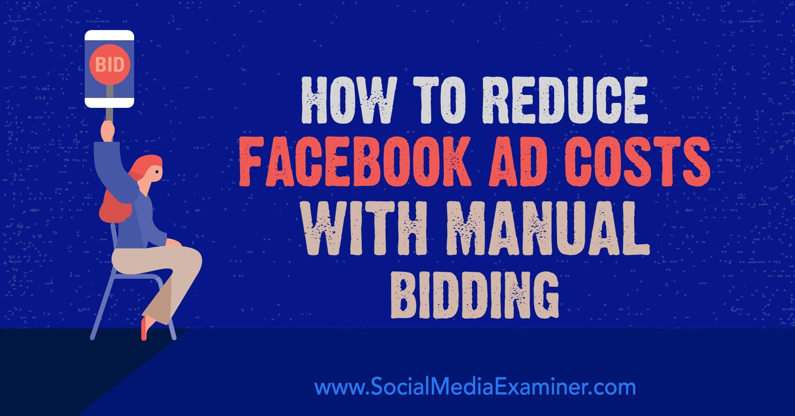 Cách giảm chi phí quảng cáo trên Facebook bằng cách đặt giá thầu thủ công của Lynsey Fraser trên Social Media Examiner.
