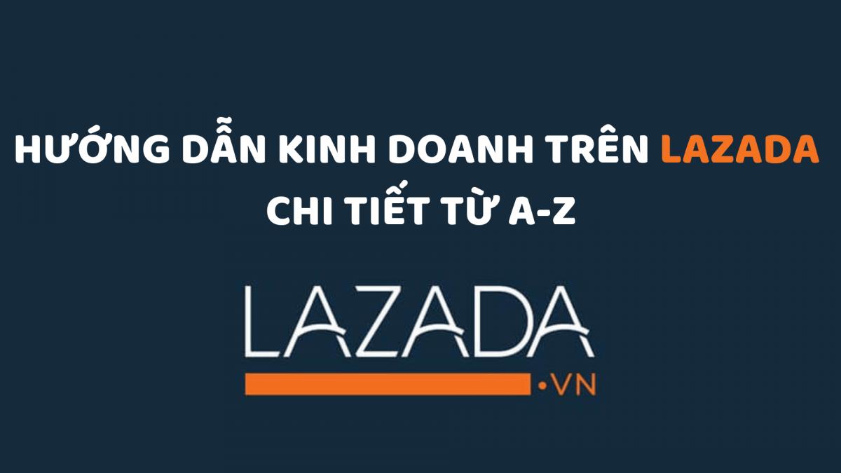Hướng dẫn kinh doanh trên Lazada chi tiết từ A-Z - ATP Software